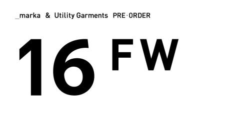 16FW_PRE-ORDER_MARKA-&-Utility-Garments